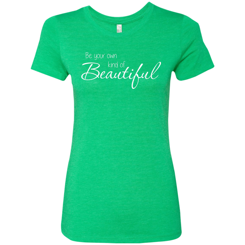Be Your Own Kind of Beautiful Triblend Tee