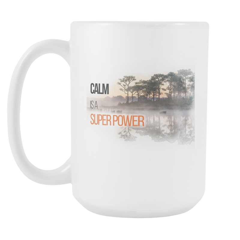Calm is A Super Power 15oz White Mug