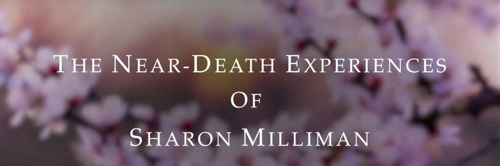 Sharon Milliman's Near Death Experience - Part 1