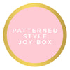 Patterned Style Joy Box $158