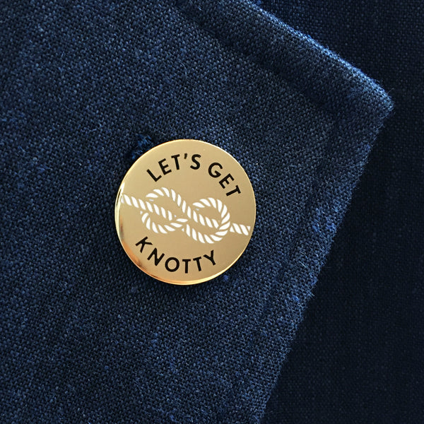 Let's Get Knotty enamel pin