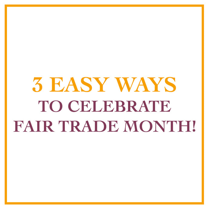 3 Easy Ways to Celebrate Fair Trade Month