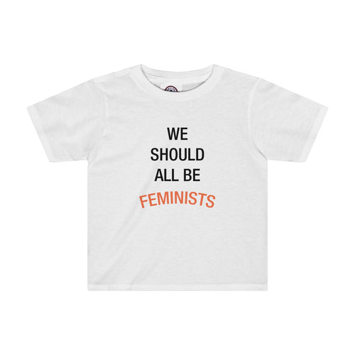 We Should All Be Feminists - Toddler Tee (2T)