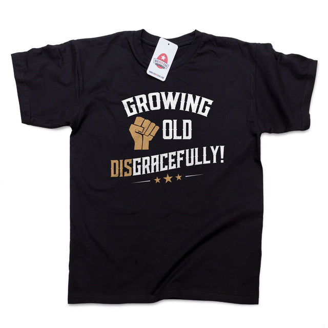 Growing Old Disgracefully! T-shirt - Retirement Birthday Gift