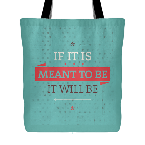 If It Is Meant To Be It Will Be Tote Bag