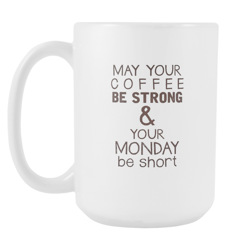 Strong Coffee Short Monday White 15oz Coffee Mug