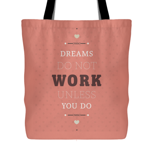 Dreams Do Not Work Unless You Do Tote Bag