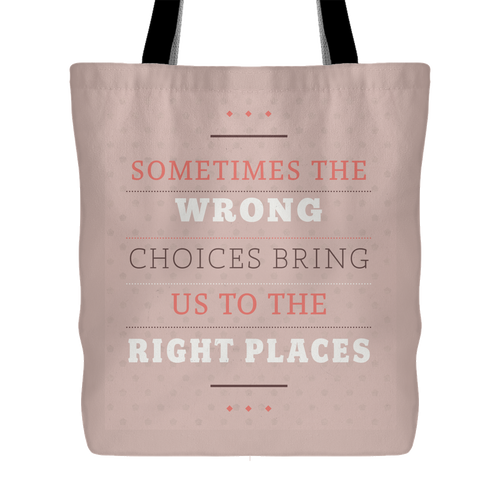 Wrong Choices Right Places Tote Bag