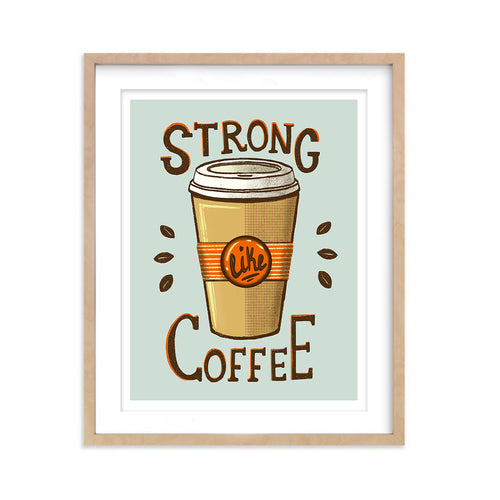 Strong Like Coffee- Art Print