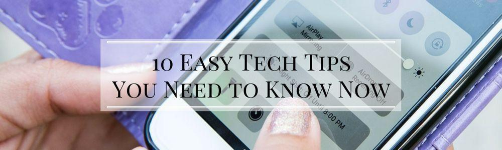 10 Easy Tech Tips You Need to Know Now