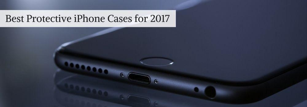 Best Protective iPhone Cases for 2017