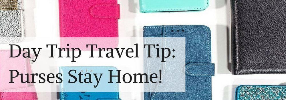 Day Trip Travel Tip: Purses Stay Home!