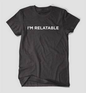 """I'm relatable"" tee PREORDER"