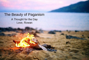 The Beauty of Paganism--A Thought for the Day