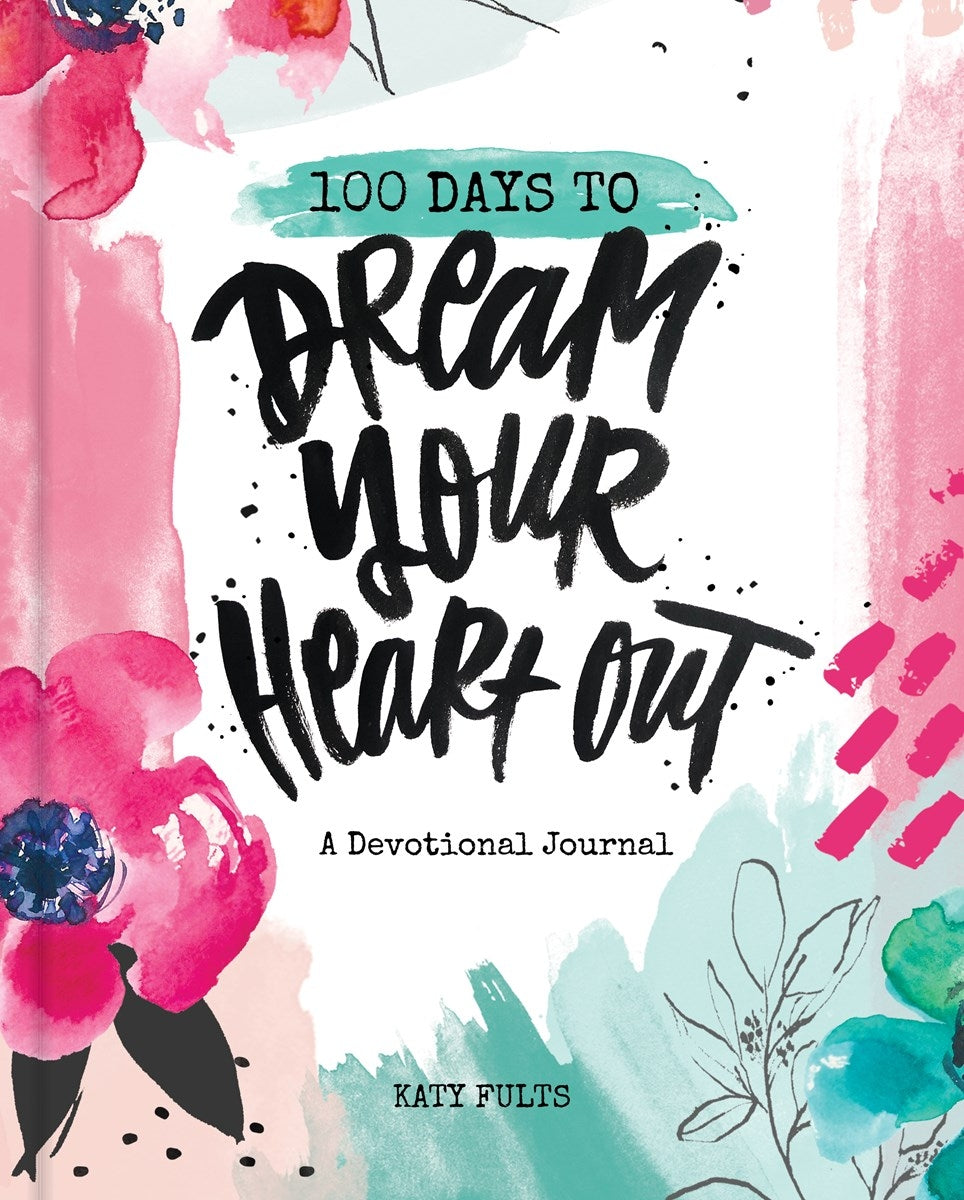 100 Days To Dream Your Heart Out Journal