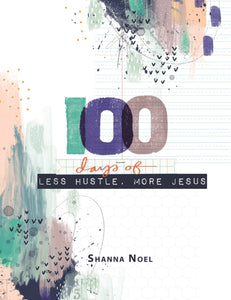 100 Days of Less Hustle, More Jesus