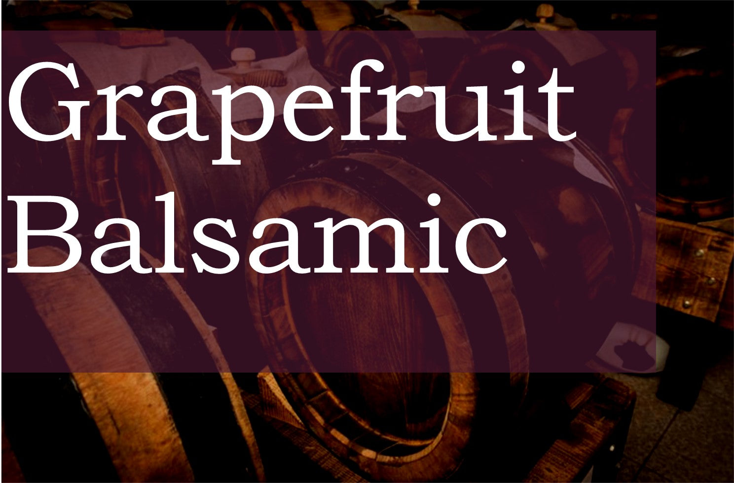 Grapefruit Balsamic Vinegar