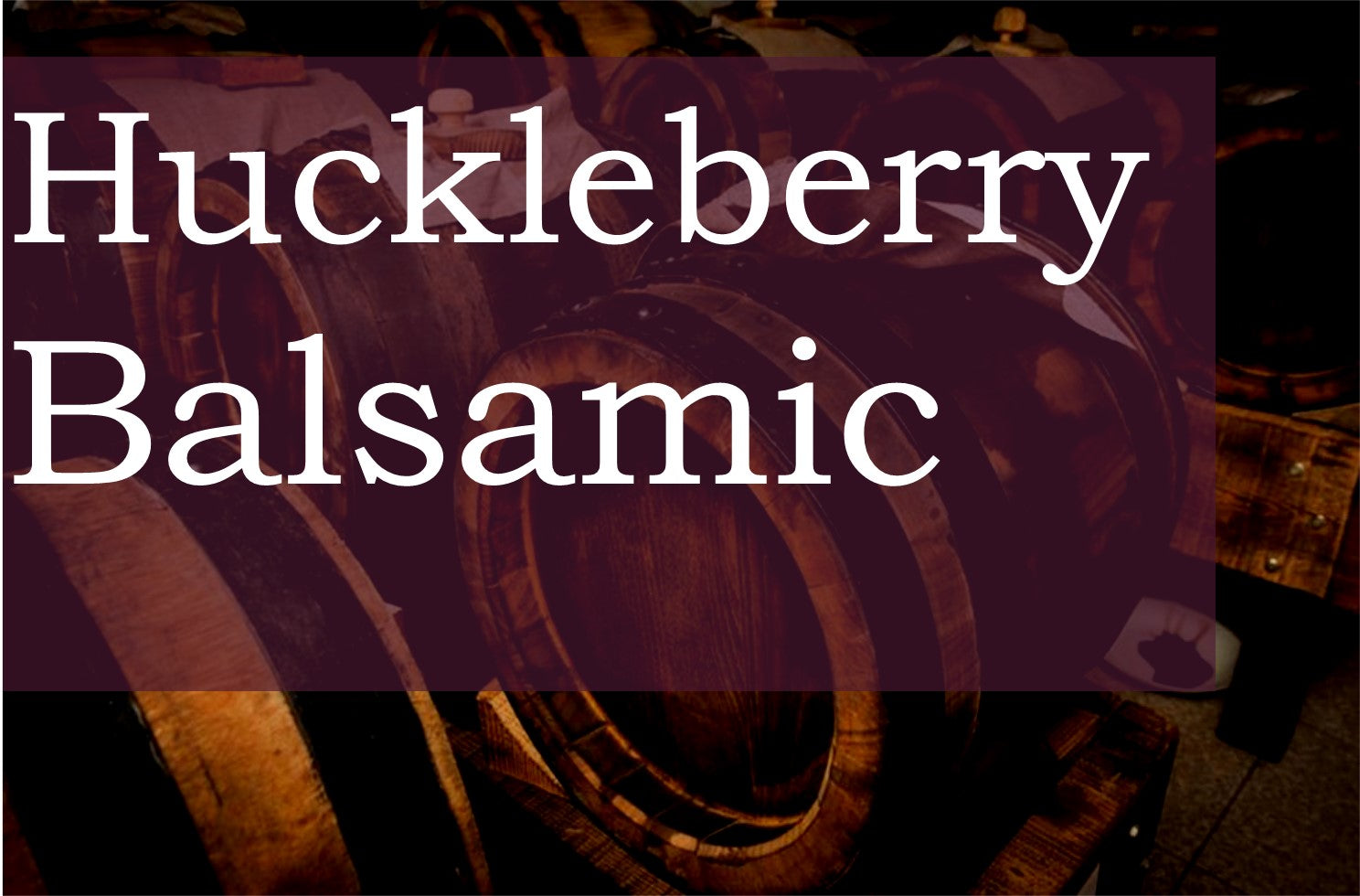 Huckleberry Balsamic Vinegar