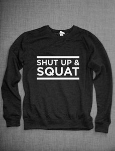 Shut Up And Squat Sweatshirt