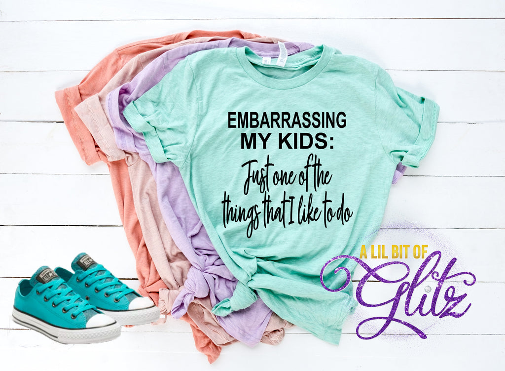 604a42d77 Embarrassing my Kids Just one of the things I like to do shirt ~ Mom Shirt