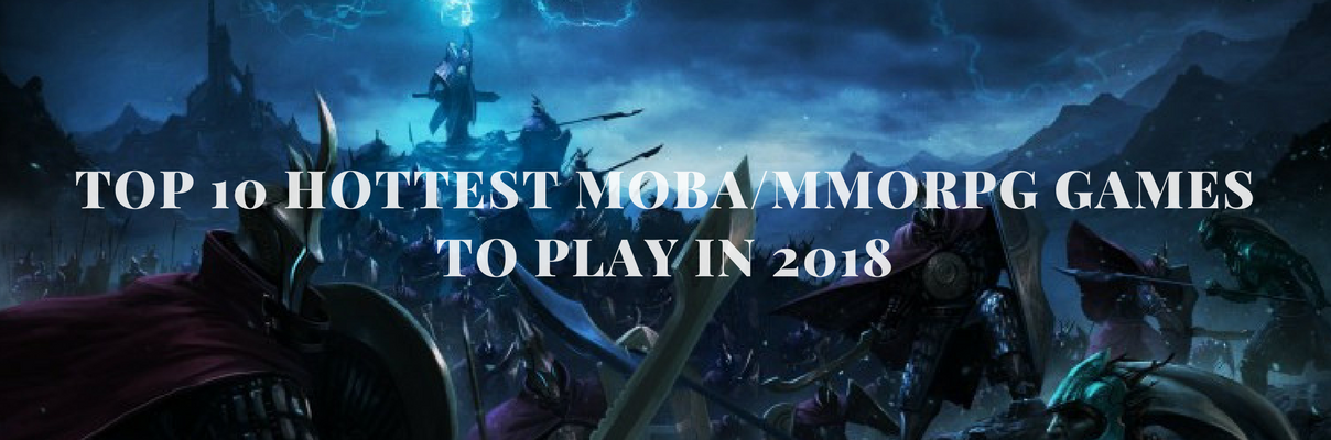 Top 10 Hottest Moba Mmorpg Games To Play In 2018 Superheroes Gears