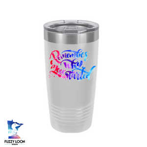 Remember Why You Started | Polar Camel Tumbler