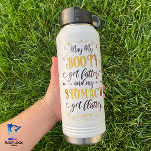 May My Booty Get Fatter and Stomach Flatter  | 32oz Insulated Bottle with Straw and Spout