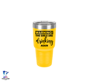 Warning The Girls Are Drinking Again | Polar Camel Tumbler