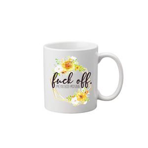 Fuck Off Good Morning Coffee Mug