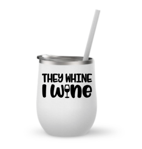 They Whine I Wine, Metal Wine Tumbler