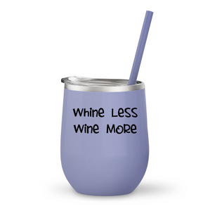 Whine Less Wine More, Wine Tumbler