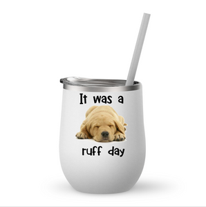 It Was A Ruff Day Wine Tumbler