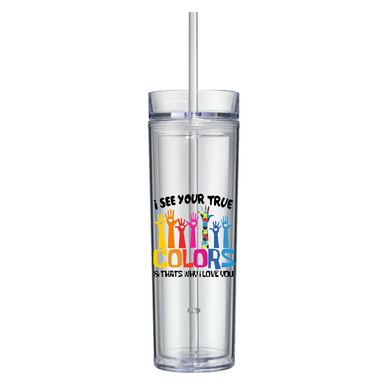 I See Your True Colors Skinny Clear Tumbler