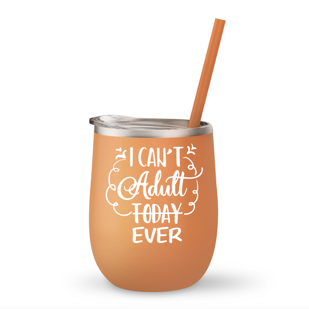 I Can't Adult Ever Wine Tumbler