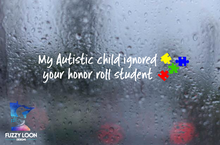 My Autistic Child Ignored Your Honor Roll Student Decal