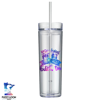 You Had Me At I Hate That Bitch Too 16oz Clear Skinny Tumbler