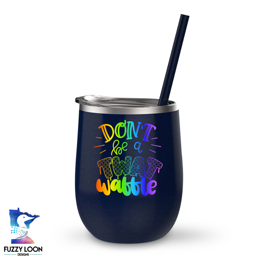 Don't Be A Tawtwaffle Wine Tumbler