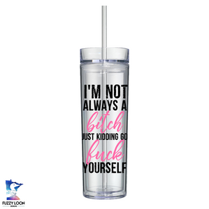 I'm Not Always A Bitch Skinny Clear Tumbler