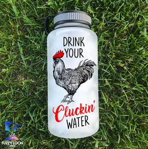 Drink Your Clucking Water Bottle | 34oz
