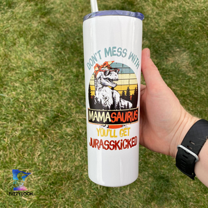 Don't Mess with Mamasaurus Skinny Metal Tumbler | 20oz