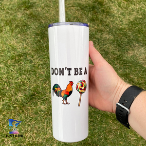 Don't Be a Cock Sucker Skinny Metal Tumbler | 20oz