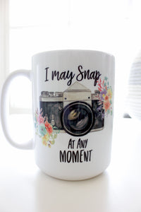 I May Snap At Any Moment Coffee Mug