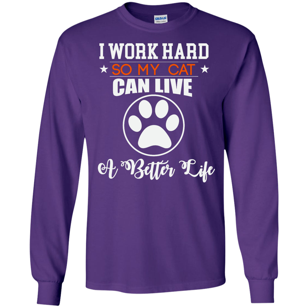 T-Shirts - I Work Hard So My Cat Can Live A Better Life ... (Exclusive Design Long-Sleeve T-Shirt)