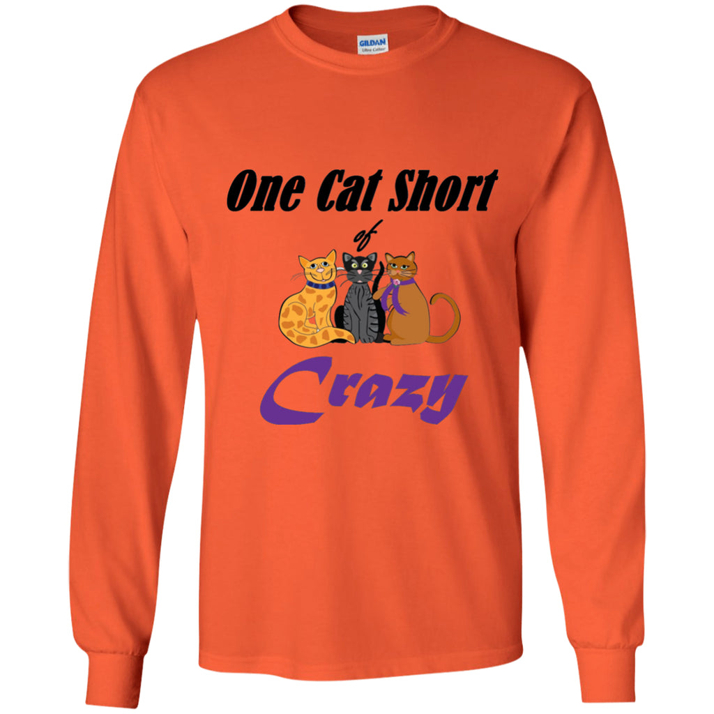 T-Shirts - One Cat Short Of Crazy ...(Exclusive Design Long-Sleeve T Shirt)