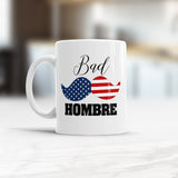 Bad Hombre Mug Funny Political coffee cup