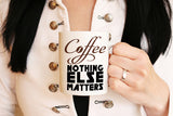 Coffee - nothing else matters,Funny mug Anniversary gift For coffee lovers