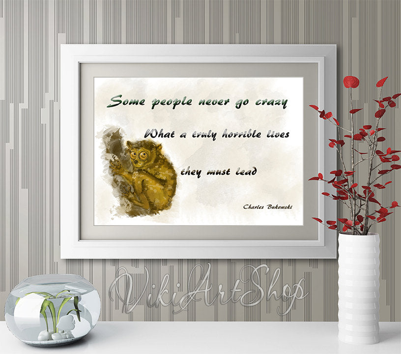 Charles Bukowski quote Print, Some people never go crazy