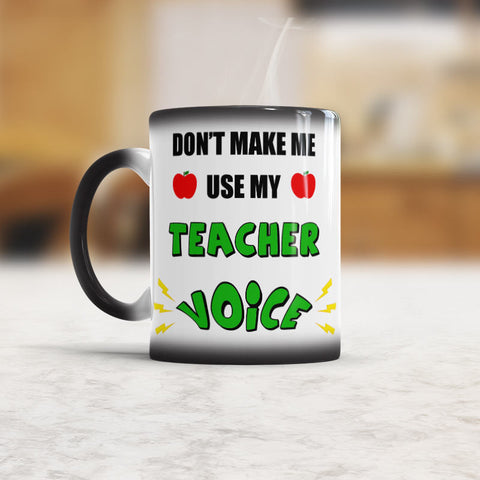 Do Not Make Me Use My Teacher Voice - Funny Mug
