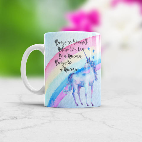 Always be a Unicorn Mug Always be yourself