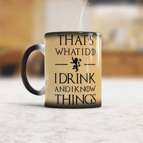 That's What I Do I Drink and I Know Things Corlor Changing Mug